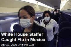 White House Staffer Caught Flu in Mexico