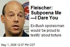Fleischer: Subpoena Me —I Dare You