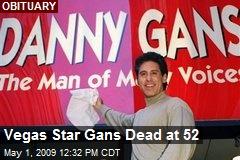 Vegas Star Gans Dead at 52