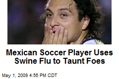 Mexican Soccer Player Uses Swine Flu to Taunt Foes
