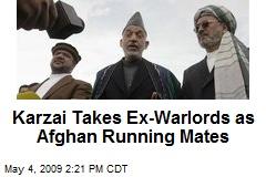 Karzai Takes Ex-Warlords as Afghan Running Mates