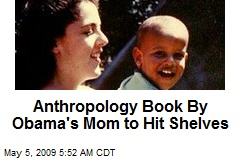 Anthropology Book By Obama's Mom to Hit Shelves