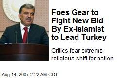 Foes Gear to Fight New Bid By Ex-Islamist to Lead Turkey