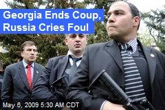 Georgia Ends Coup, Russia Cries Foul