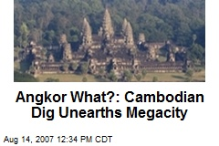 Angkor What?: Cambodian Dig Unearths Megacity