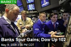 Banks Spur Gains; Dow Up 102