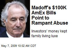 Madoff's $100K AmEx Bills Point to Rampant Abuse
