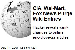 CIA, Wal-Mart, Fox News Purge Wiki Entries
