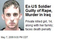 Ex-US Soldier Guilty of Rape, Murder in Iraq