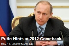 Putin Hints at 2012 Comeback