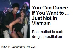 You Can Dance If You Want to ... Just Not in Vietnam