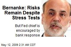 Bernanke: Risks Remain Despite Stress Tests