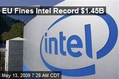 EU Fines Intel Record $1.45B