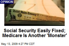 Social Security Easily Fixed; Medicare Is Another 'Monster'