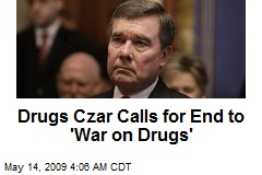 Drugs Czar Calls for End to 'War on Drugs'