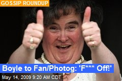 Boyle to Fan/Photog: 'F*** Off!'