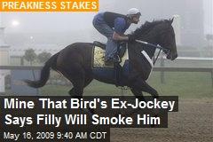 Mine That Bird's Ex-Jockey Says Filly Will Smoke Him