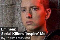 Eminem: Serial Killers 'Inspire' Me