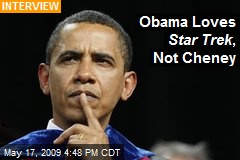 Obama Loves Star Trek , Not Cheney