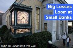Big Losses Loom at Small Banks