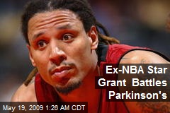 Ex-NBA Star Grant Battles Parkinson's