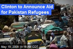 Clinton to Announce Aid for Pakistan Refugees