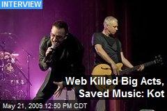 Web Killed Big Acts, Saved Music: Kot