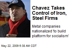 Chavez Takes Control of Iron, Steel Firms