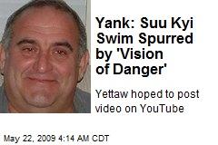 Yank: Suu Kyi Swim Spurred by 'Vision of Danger'