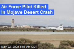 Air Force Pilot Killed in Mojave Desert Crash