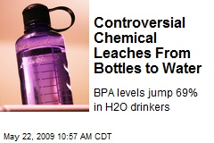 Controversial Chemical Leaches From Bottles to Water