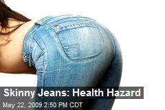 Skinny Jeans: Health Hazard
