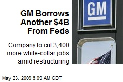GM Borrows Another $4B From Feds
