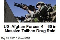 US, Afghan Forces Kill 60 in Massive Taliban Drug Raid
