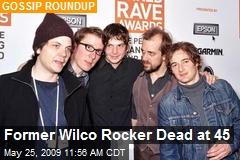 Former Wilco Rocker Dead at 45