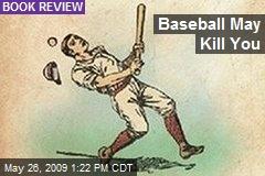 Baseball May Kill You
