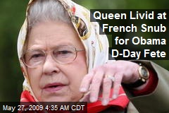 Queen Livid at French Snub for Obama D-Day Fete