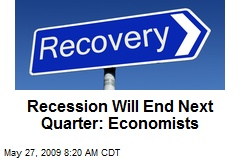 Recession Will End Next Quarter: Economists