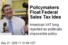 Policymakers Float Federal Sales Tax Idea
