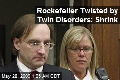 Rockefeller Twisted by Twin Disorders: Shrink