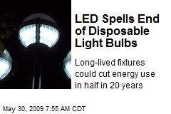 LED Spells End of Disposable Light Bulbs
