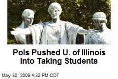 Pols Pushed U. of Illinois Into Taking Students