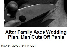 After Family Axes Wedding Plan, Man Cuts Off Penis