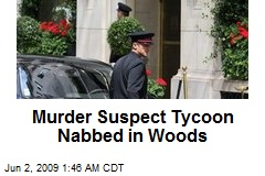 Murder Suspect Tycoon Nabbed in Woods