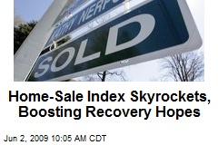 Home-Sale Index Skyrockets, Boosting Recovery Hopes