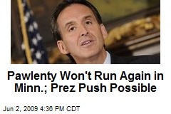 Pawlenty Won't Run Again in Minn.; Prez Push Possible