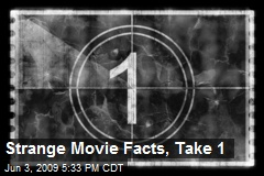 Strange Movie Facts, Take 1