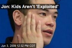 Jon: Kids Aren't 'Exploited'