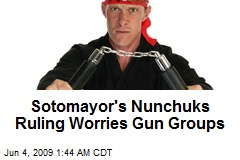 Sotomayor's Nunchuks Ruling Worries Gun Groups