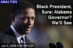 Black President, Sure; Alabama Governor? We'll See